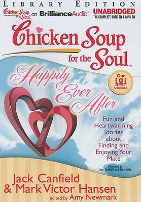 Chicken Soup for the Soul: Happily Ever After: Fun and Heartwarming Stories about Finding and Enjoying Your Mate 9781611060461