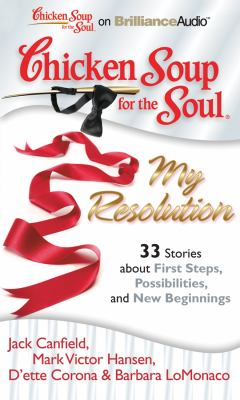Chicken Soup for the Soul: My Resolution: 33 Stories about First Steps, Possibilities, and New Beginnings 9781611060317