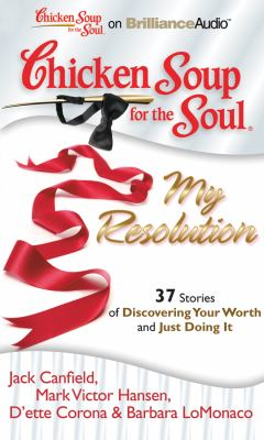Chicken Soup for the Soul: My Resolution: 37 Stories of Discovering Your Worth and Just Doing It