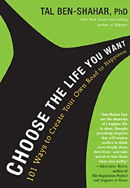 Choose the Life You Want: 101 Ways to Create Your Own Road to Happiness 9781615190652