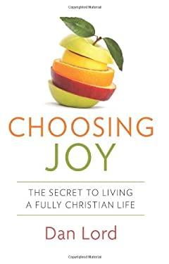 Choosing Joy: The Secret of Livng a Fully Christian Life 9781612785745