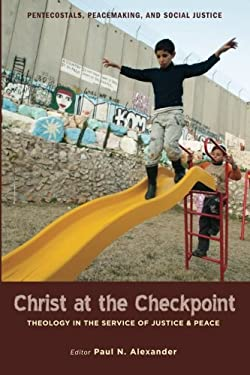 Christ at the Checkpoint: Theology in the Service of Justice and Peace 9781610972307