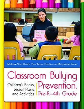 Classroom Bullying Prevention, Pre-K-4th Grade: Children's Books, Lesson Plans, and Activities 9781610690973