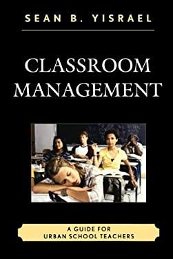 Classroom Management: A Guide for Urban School Teachers 9781610487634