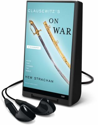 Clausewitz's on War: A Biography [With Earbuds] 9781615748556