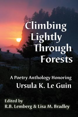 Climbing Lightly Through Forests: A Poetry Anthology Honoring Ursula K. Le Guin