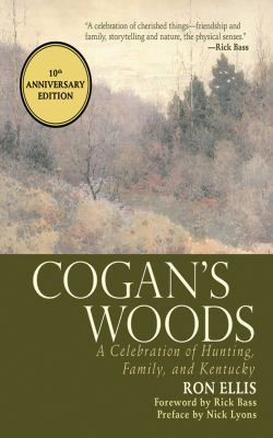Cogan's Woods: A Celebration of Hunting, Family, and Kentucky 9781616084035