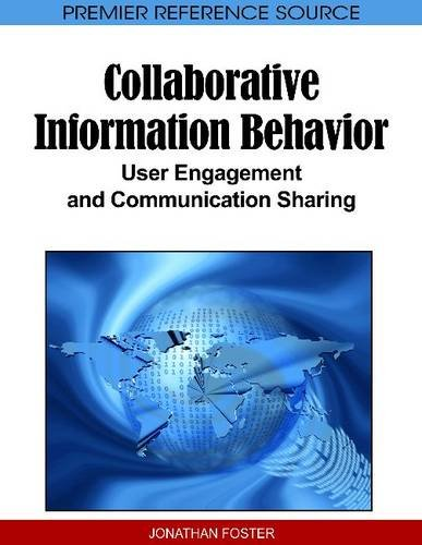 Collaborative Information Behavior: User Engagement and Communication Sharing 9781615207978
