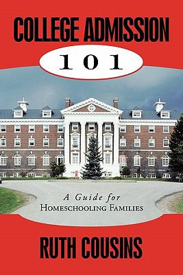 College Admission 101: A Guide for Homeschooling Families 9781615070855