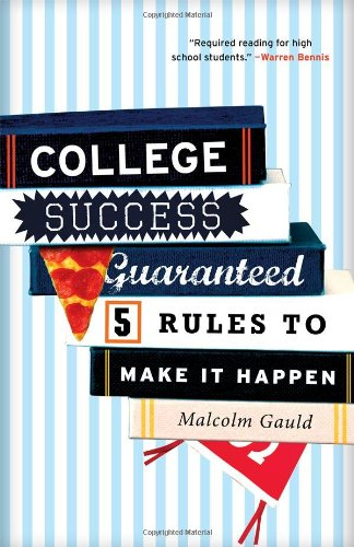 College Success Guaranteed: 5 Rules to Make It Happen 9781610480420