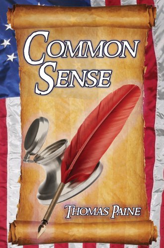 Common Sense: Thomas Paine's Historical Essays Advocating Independence in the American Revolution and Asserting Human Rights and Equ 9781615890200
