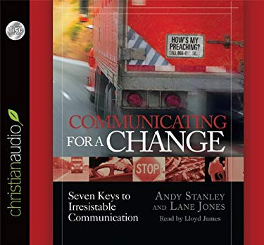 Communicating for a Change: Seven Keys to Irresistible Communication