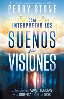 Como Interpretar los Suenos y las Visiones: Entender las Advertencias y la Orientacion de Dios = How to Interpret Dreams and Visions 9781616383152