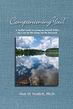 Companioning You!: A Soulful Guide to Caring for Yourself While You Care for the Dying and the Bereaved 9781617221668