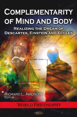 Complementarity of Mind and Body: Realizing the Dream of Descartes, Einstein, and Eccles