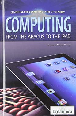 Computing: From the Abacus to the iPad 9781615306602