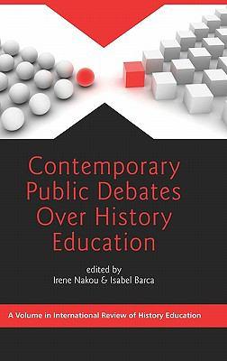 Contemporary Public Debates Over History Education (Hc) 9781617351082