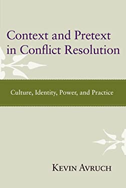 Context and Pretext in Conflict Resolution: Culture, Identity, Power, and Practice 9781612050607