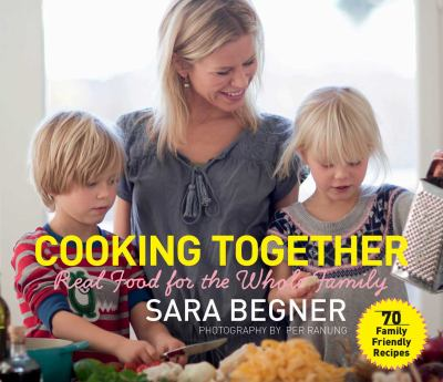 Cooking Together: Real Food for the Whole Family 9781616085933