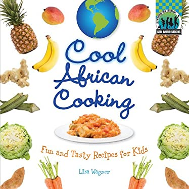 Cool African Cooking: Fun and Tasty Recipes for Kids 9781617146589