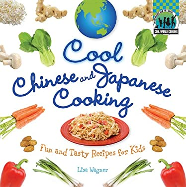 Cool Chinese & Japanese Cooking: Fun and Tasty Recipes for Kids / 9781617146596
