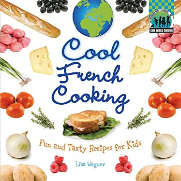 Cool French Cooking: Fun and Tasty Recipes for Kids 9781617146602