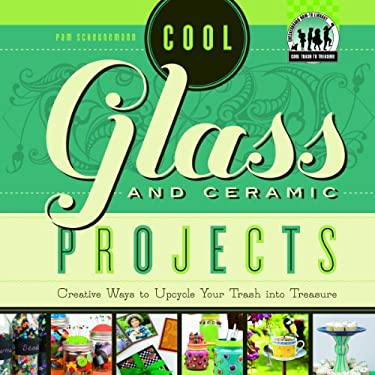 Cool Glass and Ceramic Projects: Creative Ways to Upcycle Your Trash Into Treasure 9781617834332