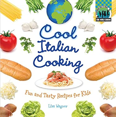 Cool Italian Cooking: Fun and Tasty Recipes for Kids 9781617146619