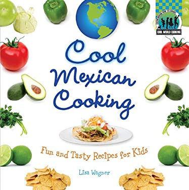Cool Mexican Cooking: Fun and Tasty Recipes for Kids 9781617146626