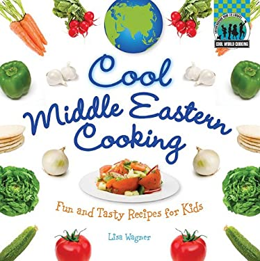 Cool Middle Eastern Cooking: Fun and Tasty Recipes for Kids 9781617146633