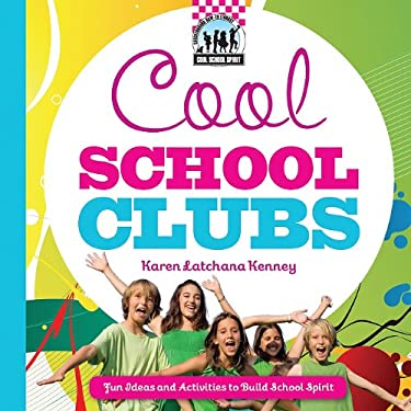 Cool School Clubs: [Fun Ideas and Activities to Build School Spirit] 9781617146664