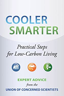 Cooler Smarter: Practical Steps for Low-Carbon Living: Expert Advice from the Union of Concerned Scientists 9781610911924