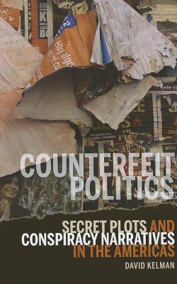 Counterfeit Politics: Secret Plots and Conspiracy Narratives in the Americas 9781611484144