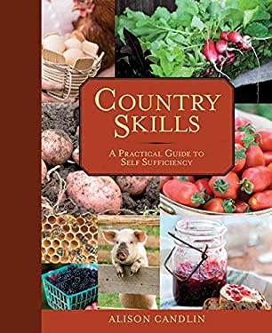 Country Skills: A Practical Guide to Self-Sufficiency 9781616083618