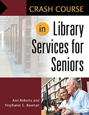 Crash Course in Library Services for Seniors 9781610690799