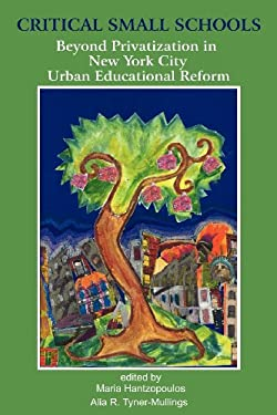 Critical Small Schools: Beyond Privatization in New York City Urban Educational Reform 9781617356834