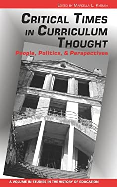 Critical Times in Curriculum Thought: People, Politics, and Perspectives (Hc) 9781617352287