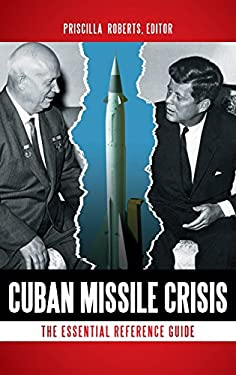 Cuban Missile Crisis: The Essential Reference Guide 9781610690652