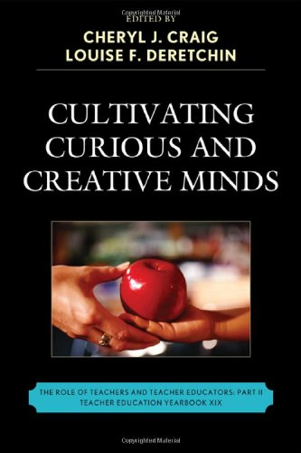 Cultivating Curious and Creative Minds: The Role of Teachers and Teacher Educators, Part II 9781610481144