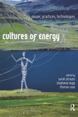 Cultures of Energy: Power, Practices, Technologies 9781611321661