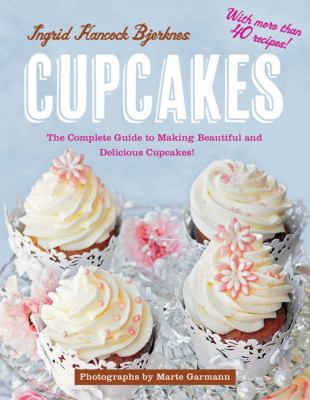 Cupcakes: The Complete Guide to Making Beautiful and Delicious Cupcakes 9781616088293