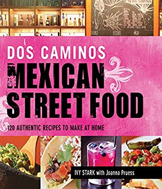 Dos Caminos Mexican Street Food: 120 Authentic Recipes to Make at Home 9781616082796