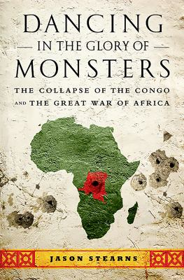 Dancing in the Glory of Monsters: The Collapse of the Congo and the Great War of Africa 9781610391078