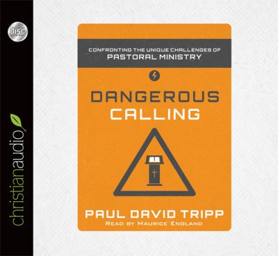 Dangerous Calling: Confronting the Unique Challenges of Pastoral Ministry 9781610455145