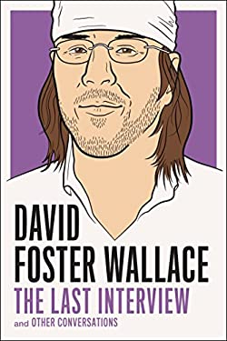 David Foster Wallace: The Last Interview: And Other Conversations 9781612192062