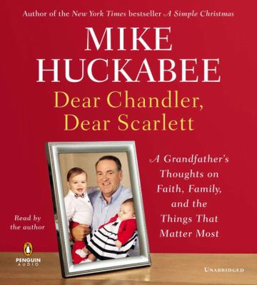 Dear Chandler, Dear Scarlett: A Grandfather's Thoughts on Faith, Family, and the Things That Matter Most 9781611761122