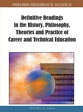Definitive Readings in the History, Philosophy, Theories and Practice of Career and Technical Education 9781615207473