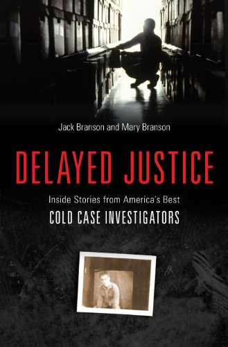 Delayed Justice: Inside Stories from America's Best Cold Case Investigators 9781616143923