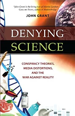 Denying Science: Conspiracy Theories, Media Distortions, and the War Against Reality 9781616143992