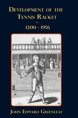 Development of the Tennis Racket. 1200-1956 9781611700398